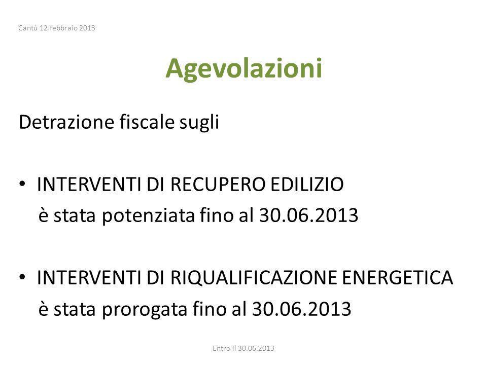 Agevolazioni Detrazione fiscale sugli INTERVENTI DI RECUPERO EDILIZIO è stata potenziata fino al 30.06.2013 INTERVENTI DI RIQUALIFICAZIONE ENERGETICA