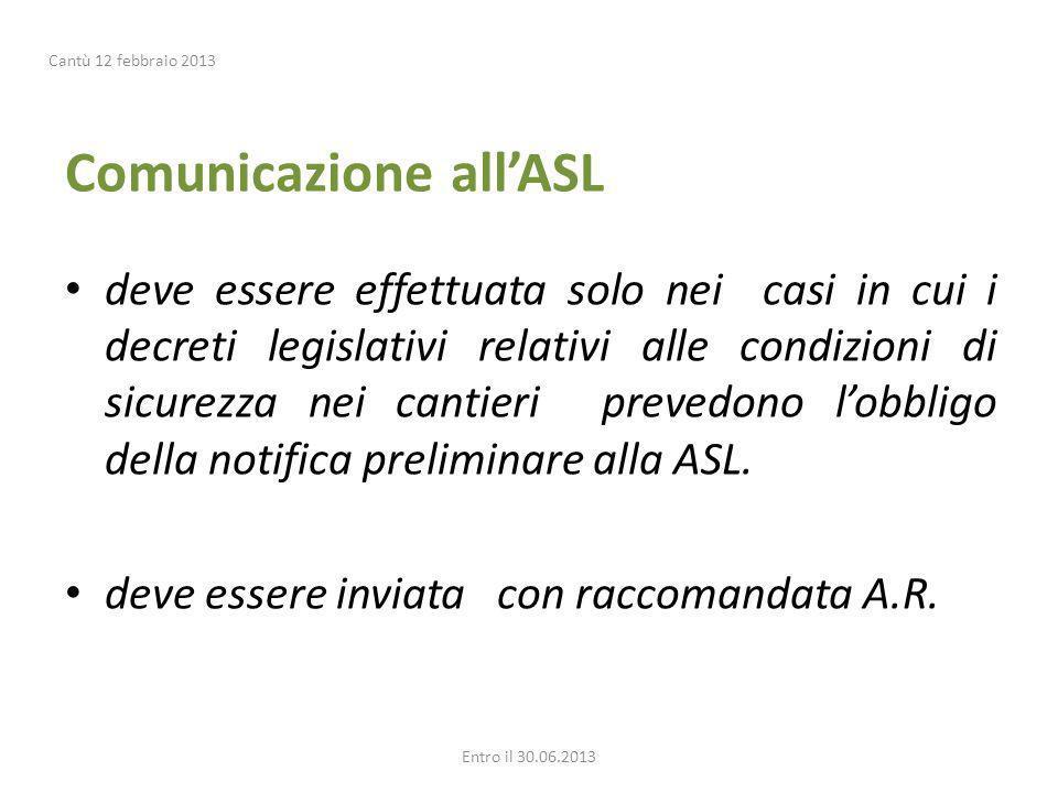 Comunicazione allASL deve essere effettuata solo nei casi in cui i decreti legislativi relativi alle condizioni di sicurezza nei cantieri prevedono lobbligo della notifica preliminare alla ASL.