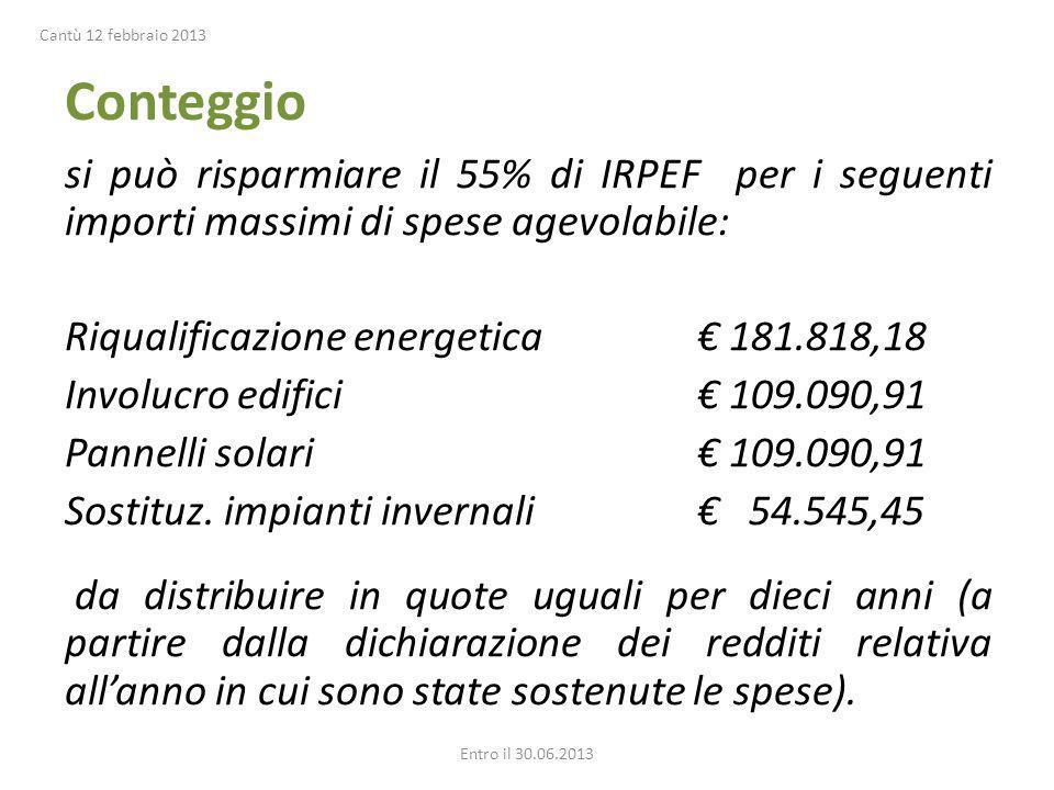 Conteggio si può risparmiare il 55% di IRPEF per i seguenti importi massimi di spese agevolabile: Riqualificazione energetica 181.818,18 Involucro edifici 109.090,91 Pannelli solari 109.090,91 Sostituz.