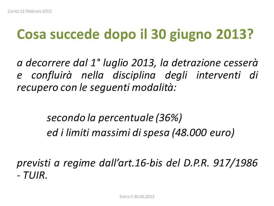 Cosa succede dopo il 30 giugno 2013? a decorrere dal 1° luglio 2013, la detrazione cesserà e confluirà nella disciplina degli interventi di recupero c