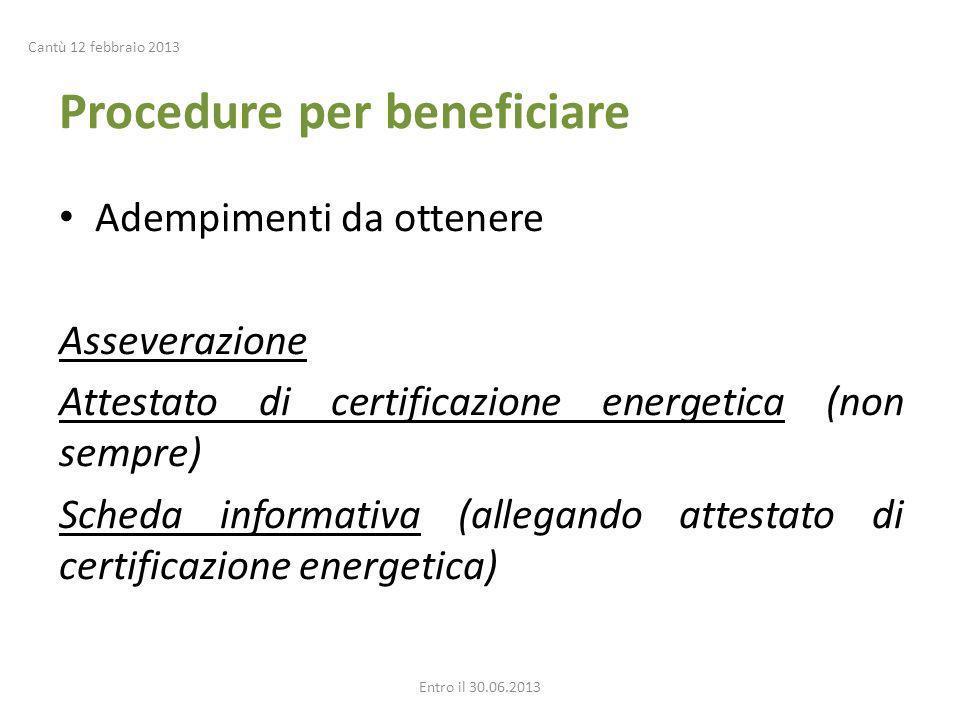 Procedure per beneficiare Adempimenti da ottenere Asseverazione Attestato di certificazione energetica (non sempre) Scheda informativa (allegando attestato di certificazione energetica) Entro il 30.06.2013 Cantù 12 febbraio 2013