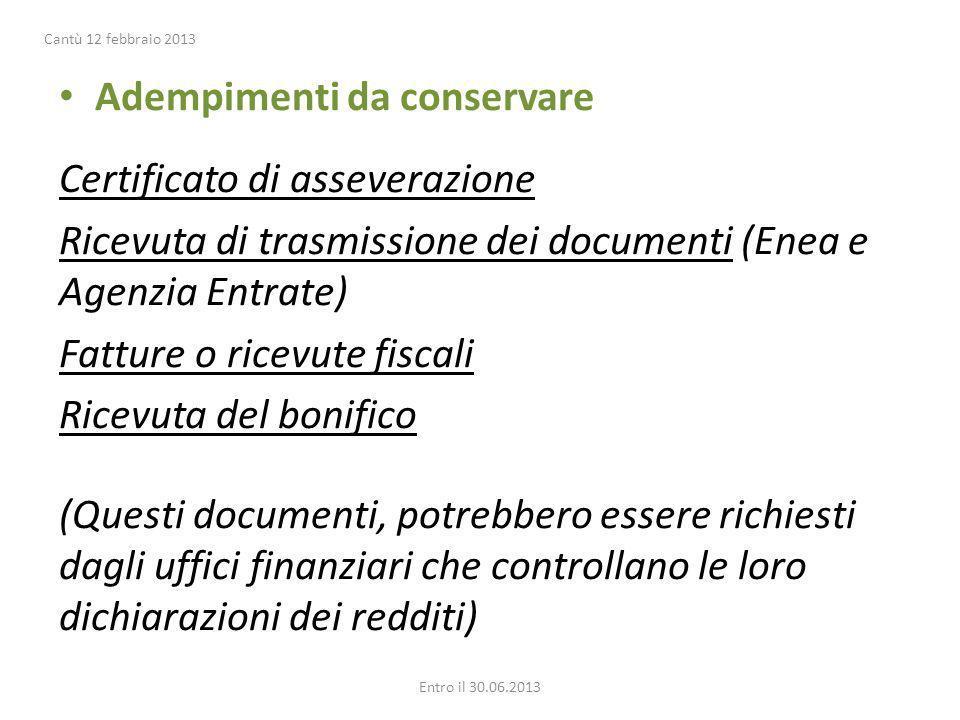 Adempimenti da conservare Certificato di asseverazione Ricevuta di trasmissione dei documenti (Enea e Agenzia Entrate) Fatture o ricevute fiscali Rice