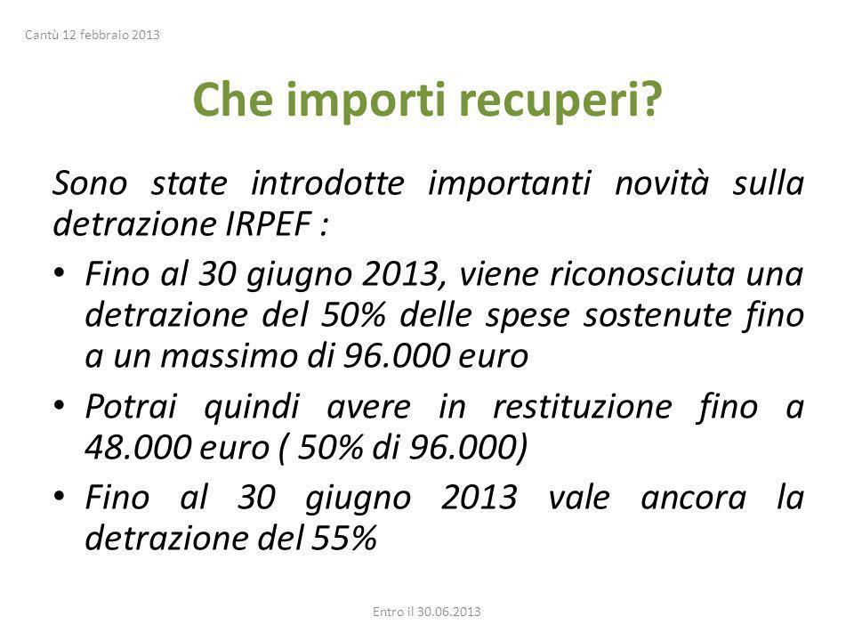 Che importi recuperi? Sono state introdotte importanti novità sulla detrazione IRPEF : Fino al 30 giugno 2013, viene riconosciuta una detrazione del 5