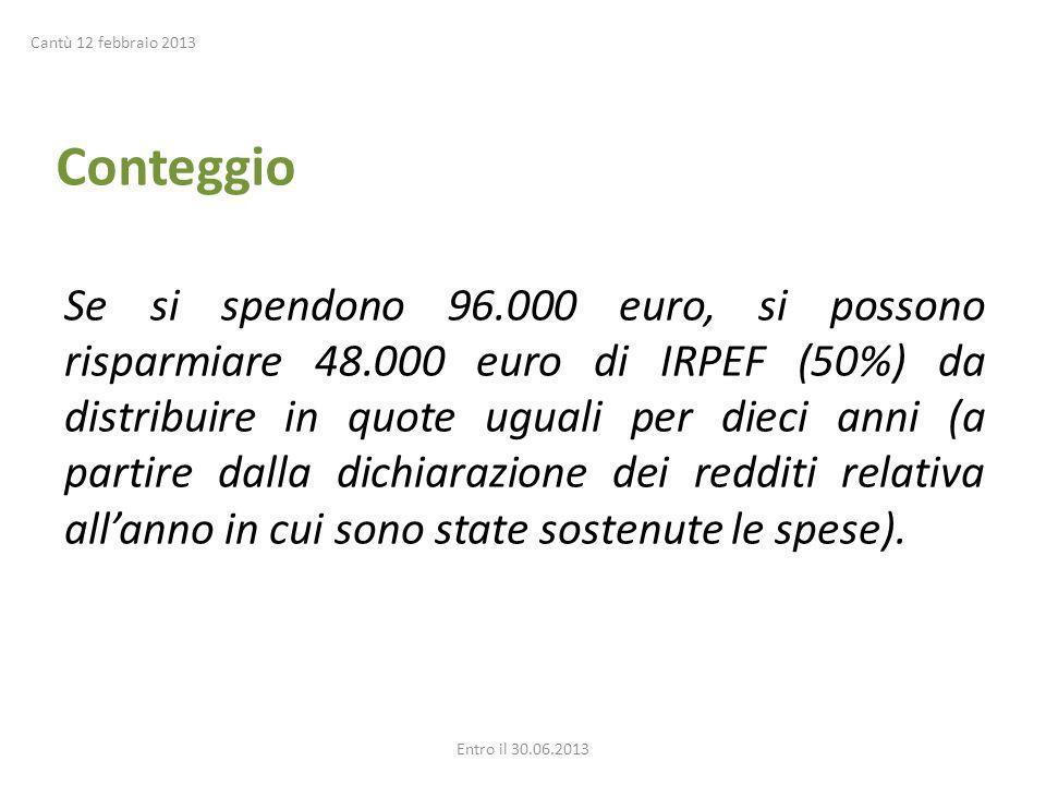 Conteggio Se si spendono 96.000 euro, si possono risparmiare 48.000 euro di IRPEF (50%) da distribuire in quote uguali per dieci anni (a partire dalla