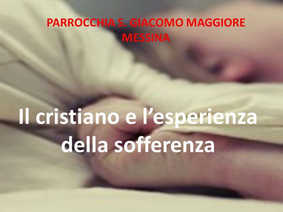 PARROCCHIA S. GIACOMO MAGGIORE MESSINA Il cristiano e lesperienza della sofferenza 1