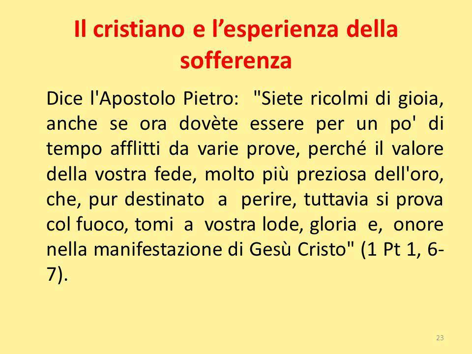 Il cristiano e lesperienza della sofferenza Dice l'Apostolo Pietro: