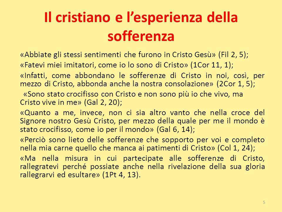 Il cristiano e lesperienza della sofferenza «Abbiate gli stessi sentimenti che furono in Cristo Gesù» (Fil 2, 5); «Fatevi miei imitatori, come io lo s