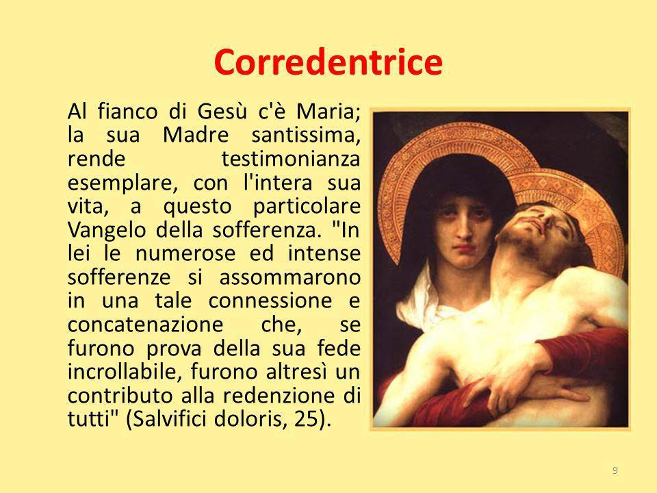 Corredentrice Al fianco di Gesù c'è Maria; la sua Madre santissima, rende testimonianza esemplare, con l'intera sua vita, a questo particolare Vangelo