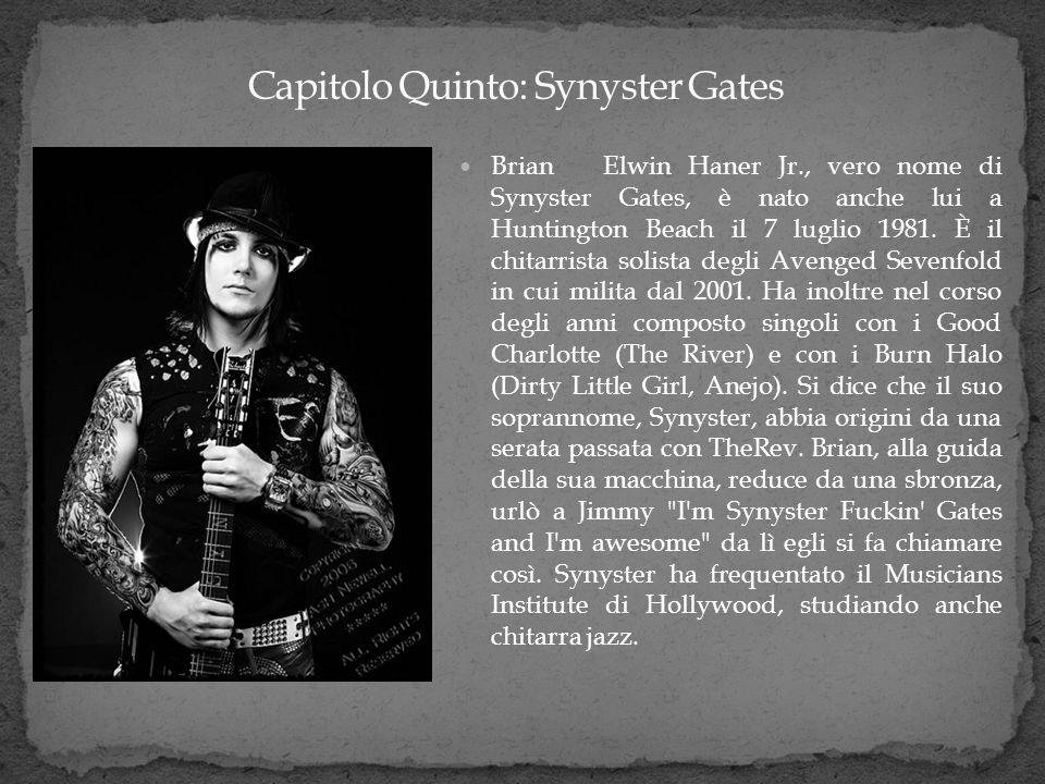 Brian Elwin Haner Jr., vero nome di Synyster Gates, è nato anche lui a Huntington Beach il 7 luglio 1981. È il chitarrista solista degli Avenged Seven