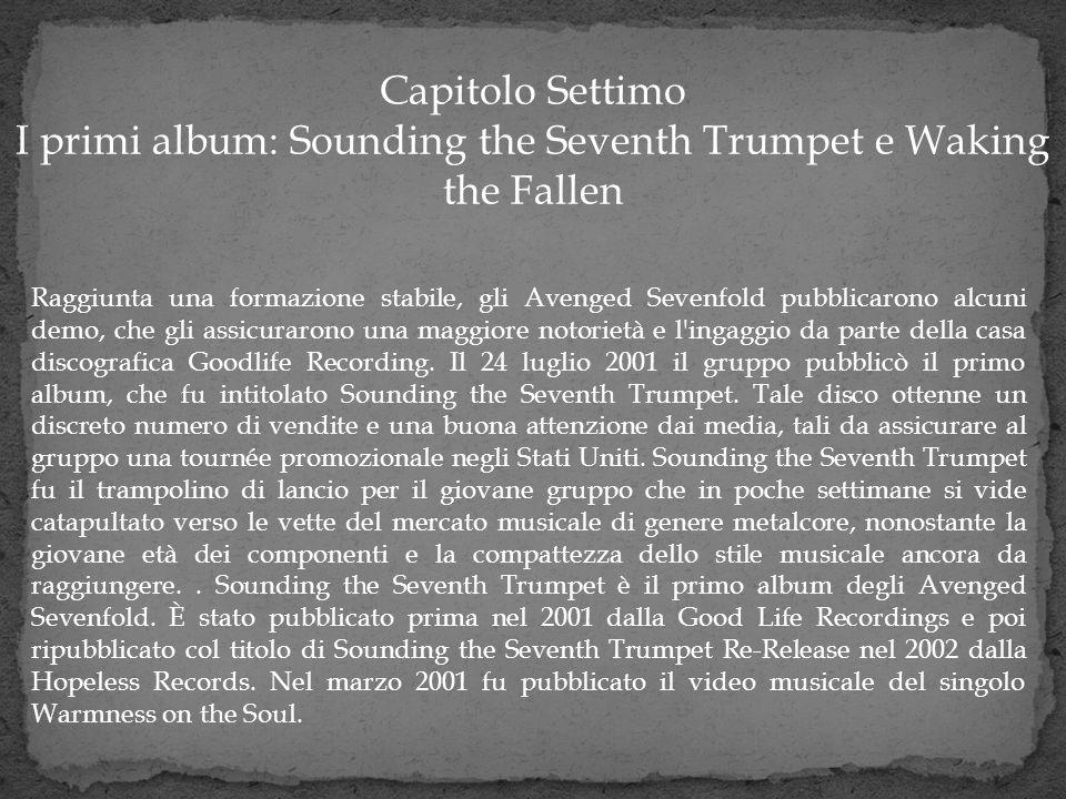Capitolo Settimo I primi album: Sounding the Seventh Trumpet e Waking the Fallen Raggiunta una formazione stabile, gli Avenged Sevenfold pubblicarono