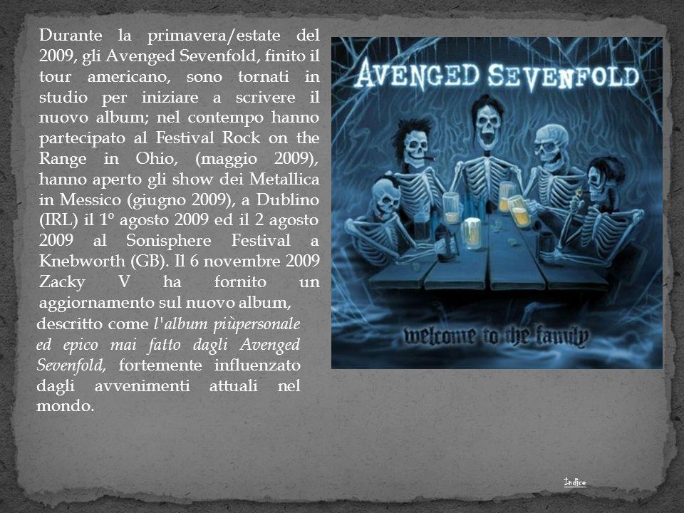 Durante la primavera/estate del 2009, gli Avenged Sevenfold, finito il tour americano, sono tornati in studio per iniziare a scrivere il nuovo album;