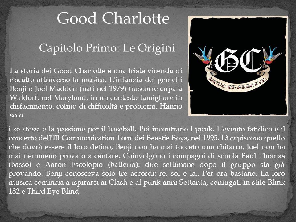 Good Charlotte Capitolo Primo: Le Origini i se stessi e la passione per il baseball. Poi incontrano l punk. L'evento fatidico è il concerto dell'Ill C