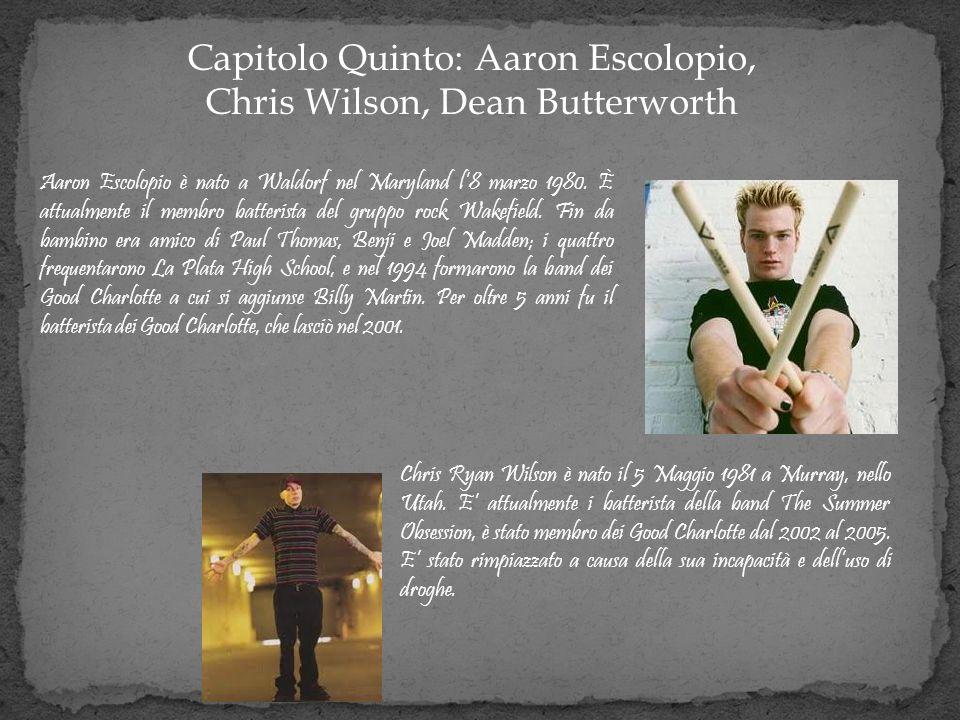 Capitolo Quinto: Aaron Escolopio, Chris Wilson, Dean Butterworth Aaron Escolopio è nato a Waldorf nel Maryland l8 marzo 1980. È attualmente il membro