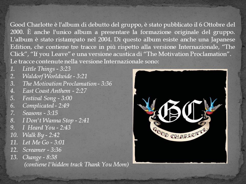 Good Charlotte è l'album di debutto del gruppo, è stato pubblicato il 6 Ottobre del 2000. È anche l'unico album a presentare la formazione originale d
