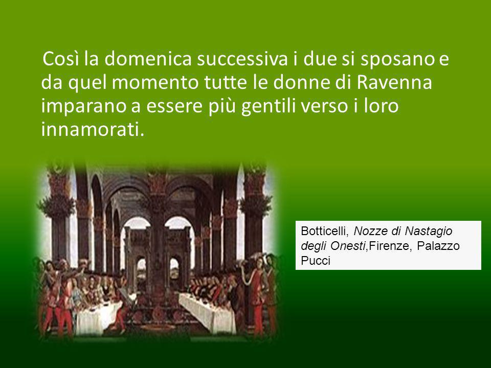Così la domenica successiva i due si sposano e da quel momento tutte le donne di Ravenna imparano a essere più gentili verso i loro innamorati.