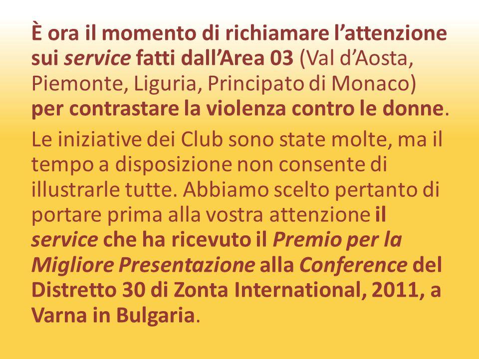 È ora il momento di richiamare lattenzione sui service fatti dallArea 03 (Val dAosta, Piemonte, Liguria, Principato di Monaco) per contrastare la violenza contro le donne.