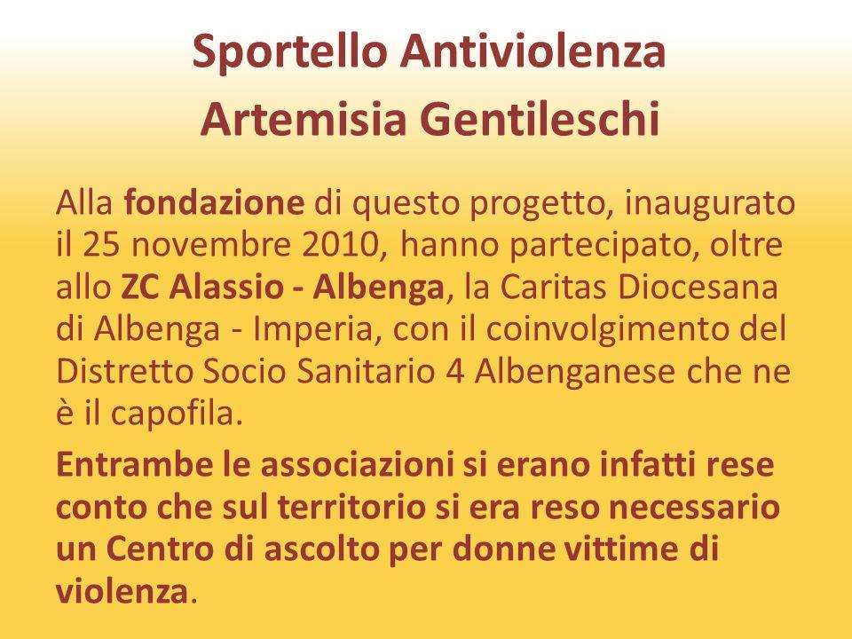 Sportello Antiviolenza Artemisia Gentileschi Alla fondazione di questo progetto, inaugurato il 25 novembre 2010, hanno partecipato, oltre allo ZC Alassio - Albenga, la Caritas Diocesana di Albenga - Imperia, con il coinvolgimento del Distretto Socio Sanitario 4 Albenganese che ne è il capofila.