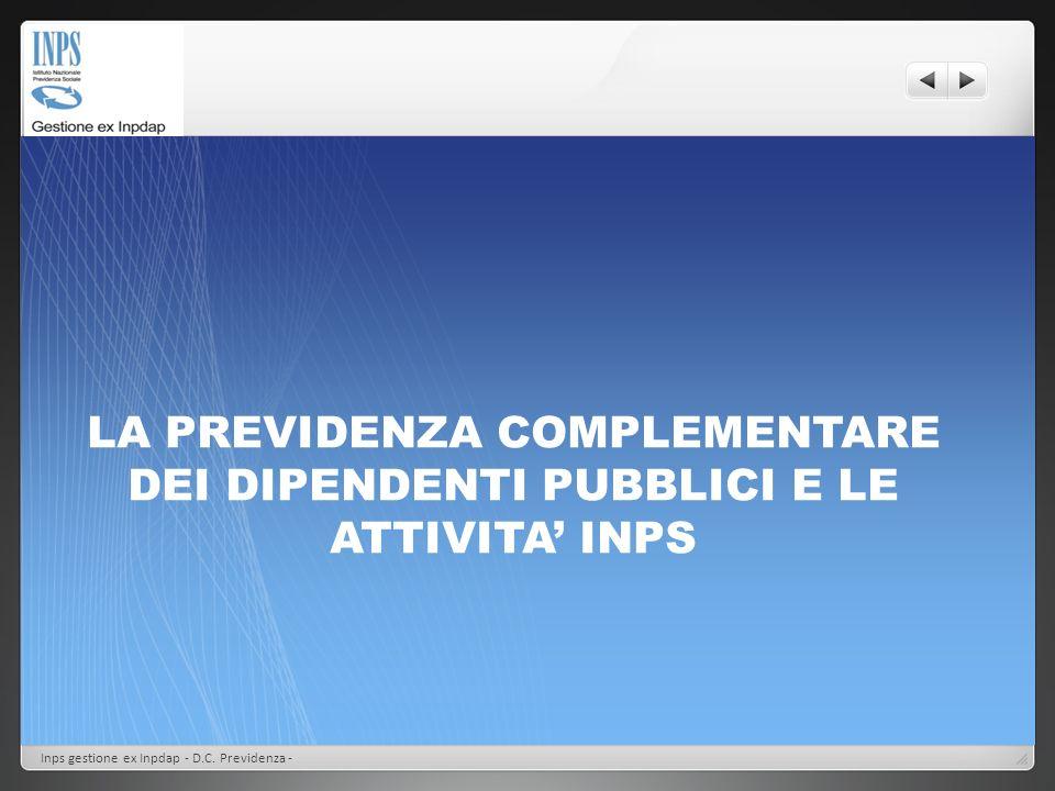 LA PREVIDENZA COMPLEMENTARE DEI DIPENDENTI PUBBLICI E LE ATTIVITA INPS Inps gestione ex Inpdap - D.C. Previdenza -