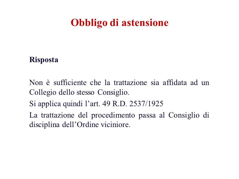 Risposta Non è sufficiente che la trattazione sia affidata ad un Collegio dello stesso Consiglio. Si applica quindi lart. 49 R.D. 2537/1925 La trattaz