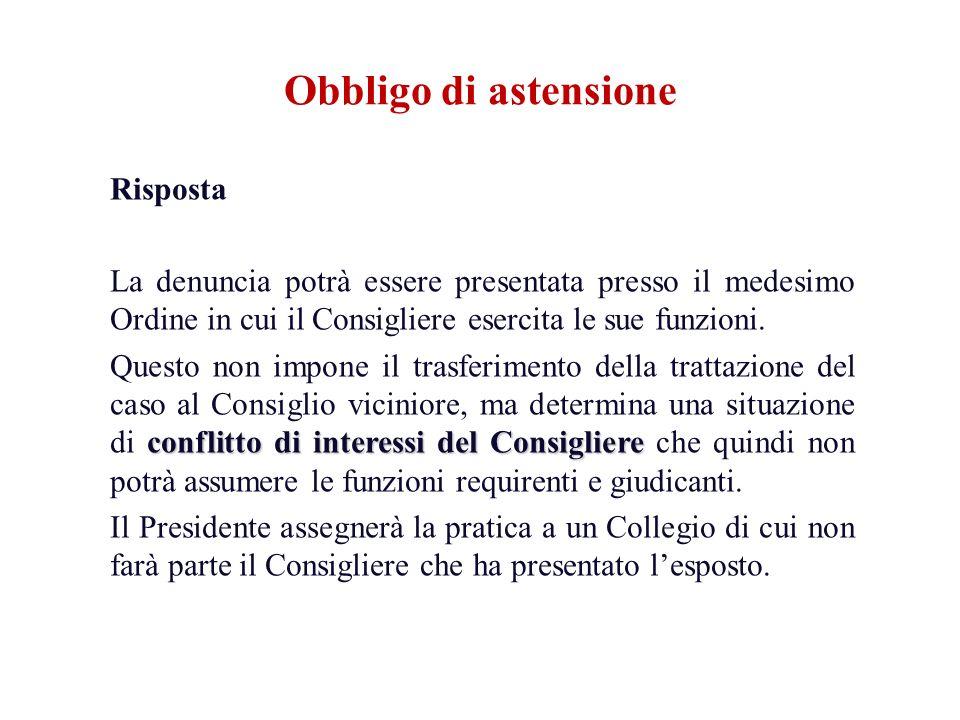 Risposta La denuncia potrà essere presentata presso il medesimo Ordine in cui il Consigliere esercita le sue funzioni. conflitto di interessi del Cons