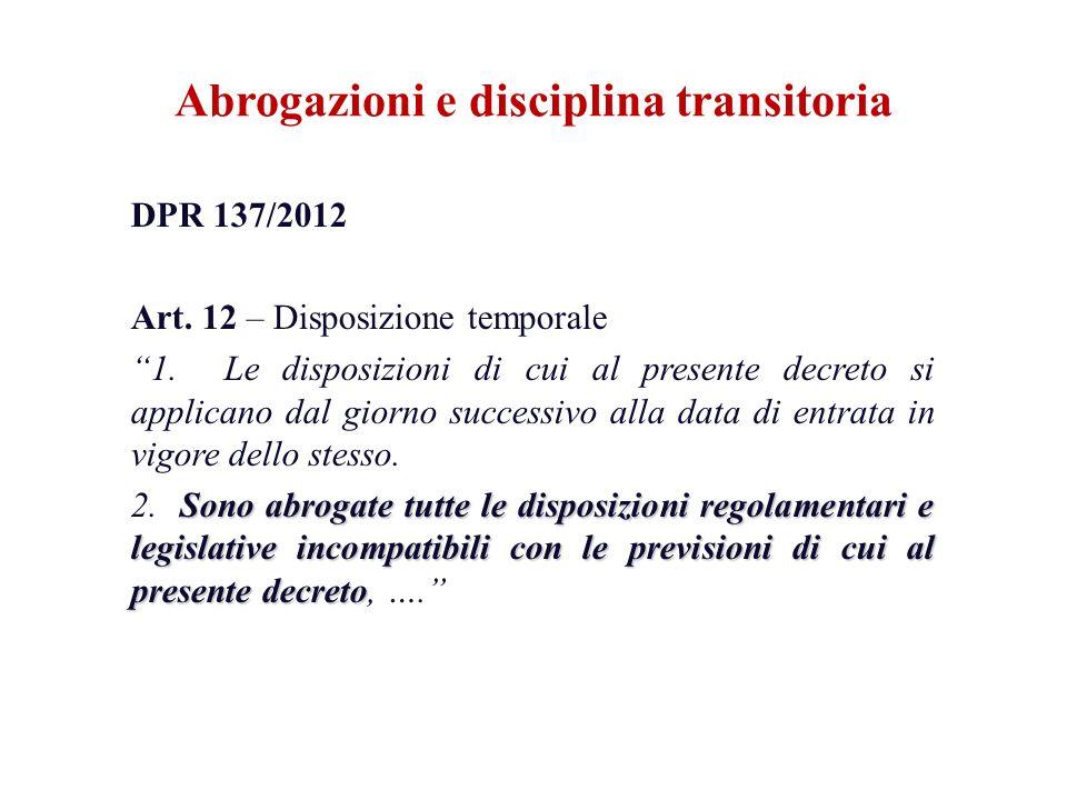 DPR 137/2012 Art. 12 – Disposizione temporale 1. Le disposizioni di cui al presente decreto si applicano dal giorno successivo alla data di entrata in