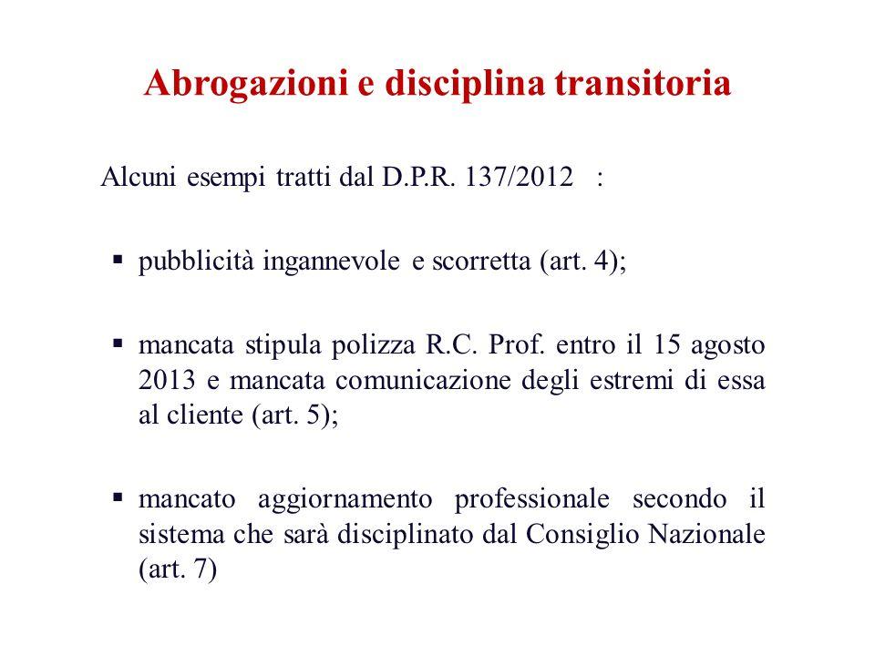 Alcuni esempi tratti dal D.P.R. 137/2012 : pubblicità ingannevole e scorretta (art. 4); mancata stipula polizza R.C. Prof. entro il 15 agosto 2013 e m