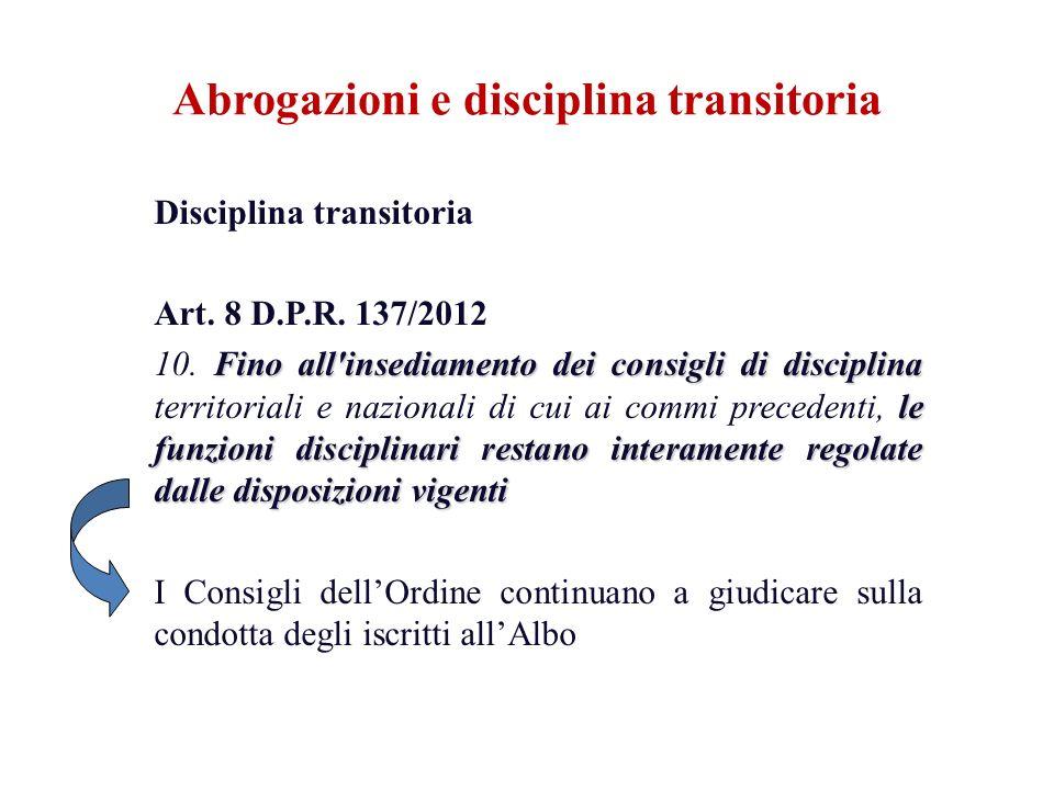 Disciplina transitoria Art. 8 D.P.R. 137/2012 Fino all'insediamento dei consigli di disciplina le funzioni disciplinari restano interamente regolate d