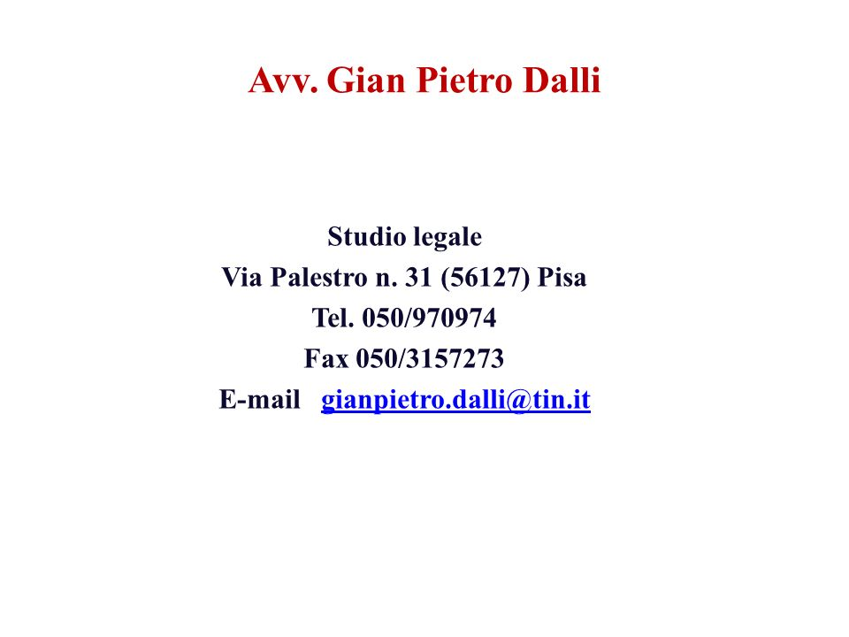 Studio legale Via Palestro n. 31 (56127) Pisa Tel. 050/970974 Fax 050/3157273 E-mail gianpietro.dalli@tin.itgianpietro.dalli@tin.it Avv. Gian Pietro D