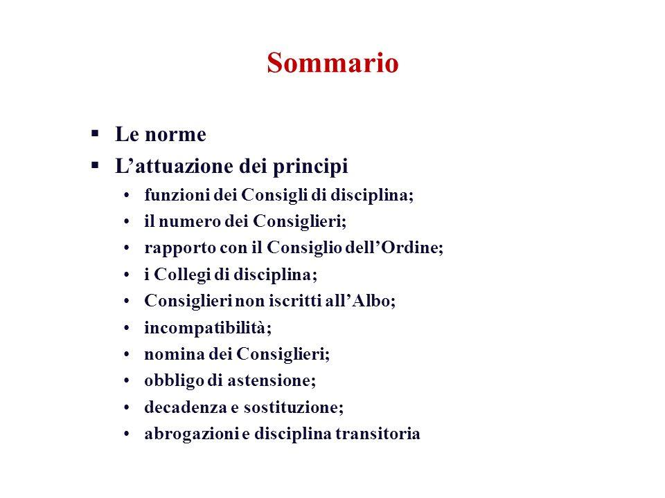 Sommario Le norme Lattuazione dei principi funzioni dei Consigli di disciplina; il numero dei Consiglieri; rapporto con il Consiglio dellOrdine; i Col
