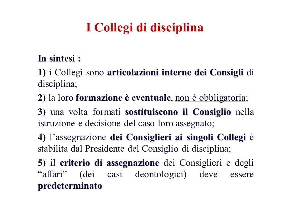 In sintesi : articolazioni interne dei Consigli 1) i Collegi sono articolazioni interne dei Consigli di disciplina; formazione è eventuale 2) la loro