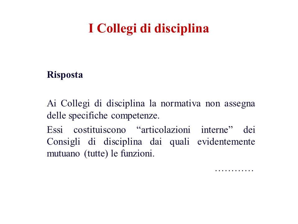 Risposta Ai Collegi di disciplina la normativa non assegna delle specifiche competenze. Essi costituiscono articolazioni interne dei Consigli di disci