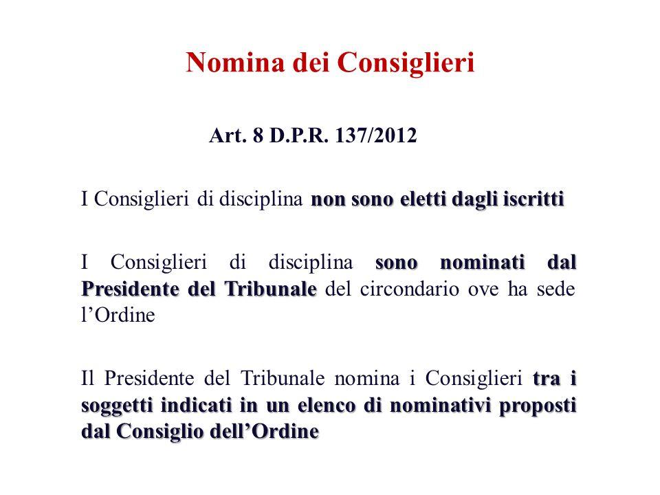 Art. 8 D.P.R. 137/2012 non sono eletti dagli iscritti I Consiglieri di disciplina non sono eletti dagli iscritti sono nominati dal Presidente del Trib