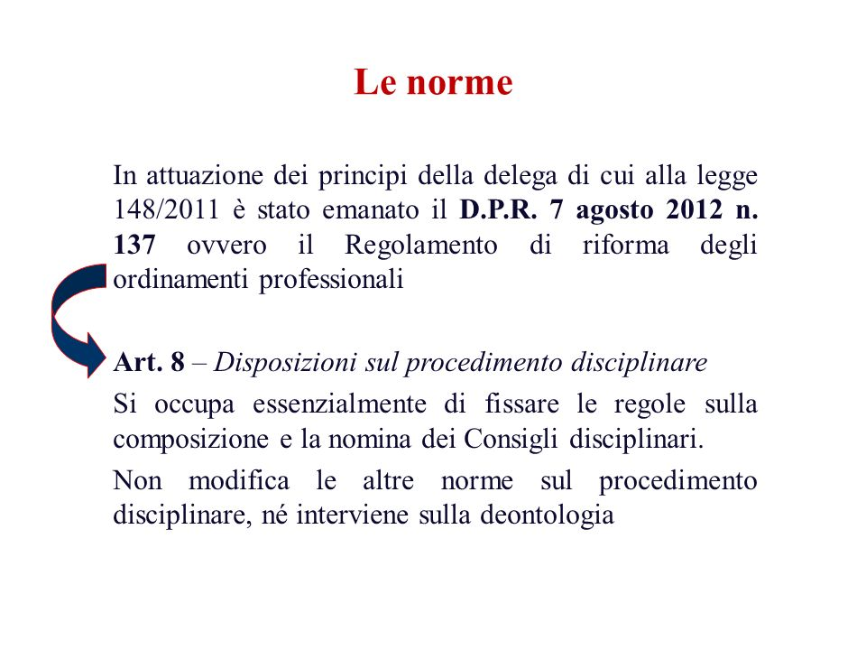 Le norme In attuazione dei principi della delega di cui alla legge 148/2011 è stato emanato il D.P.R. 7 agosto 2012 n. 137 ovvero il Regolamento di ri