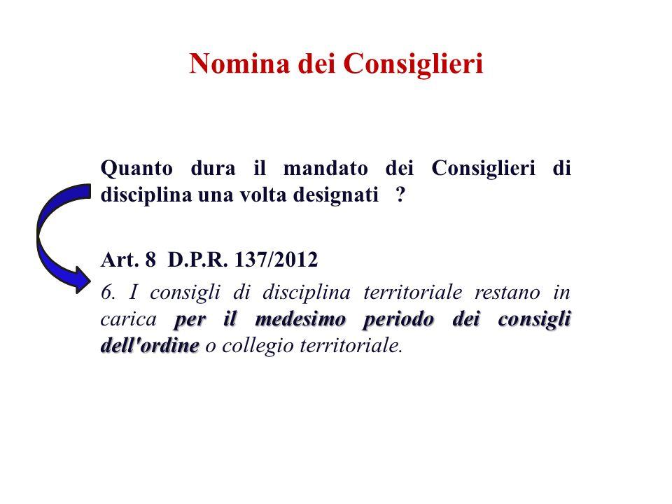 Quanto dura il mandato dei Consiglieri di disciplina una volta designati ? Art. 8 D.P.R. 137/2012 per il medesimo periodo dei consigli dell'ordine 6.