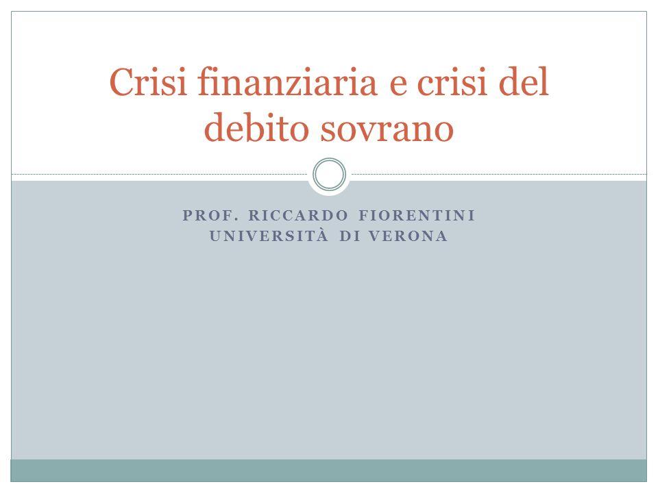 PROF. RICCARDO FIORENTINI UNIVERSITÀ DI VERONA Crisi finanziaria e crisi del debito sovrano
