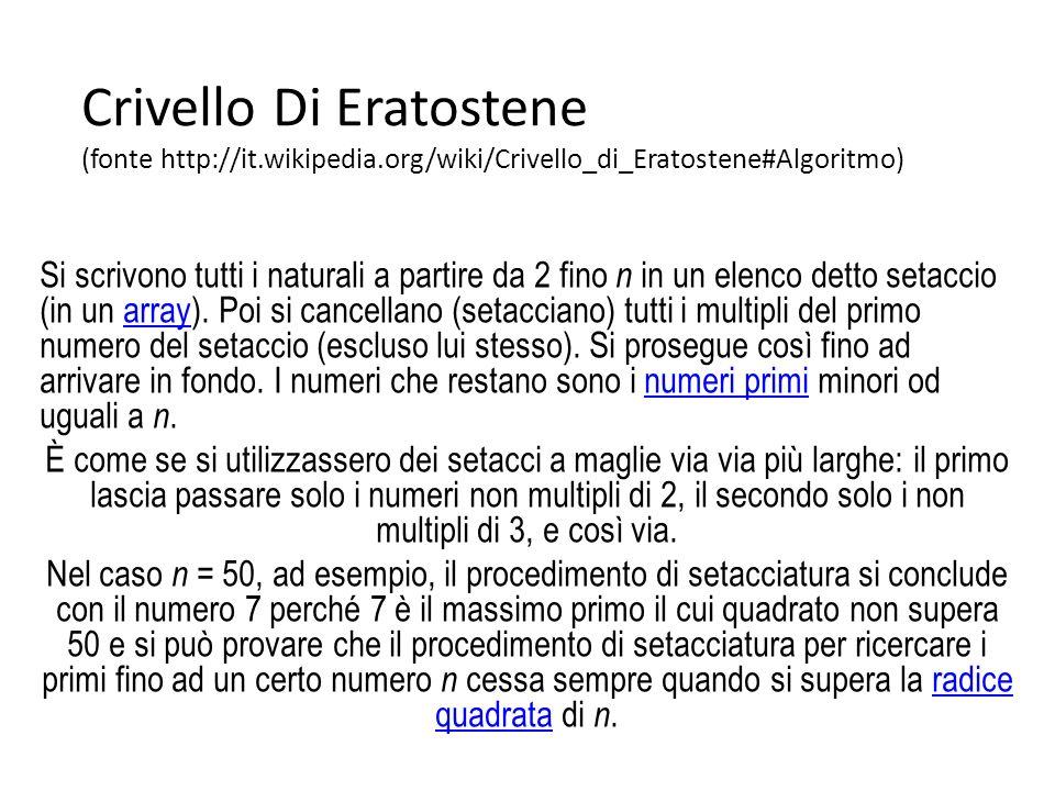 Crivello Di Eratostene (fonte http://it.wikipedia.org/wiki/Crivello_di_Eratostene#Algoritmo) Si scrivono tutti i naturali a partire da 2 fino n in un elenco detto setaccio (in un array).