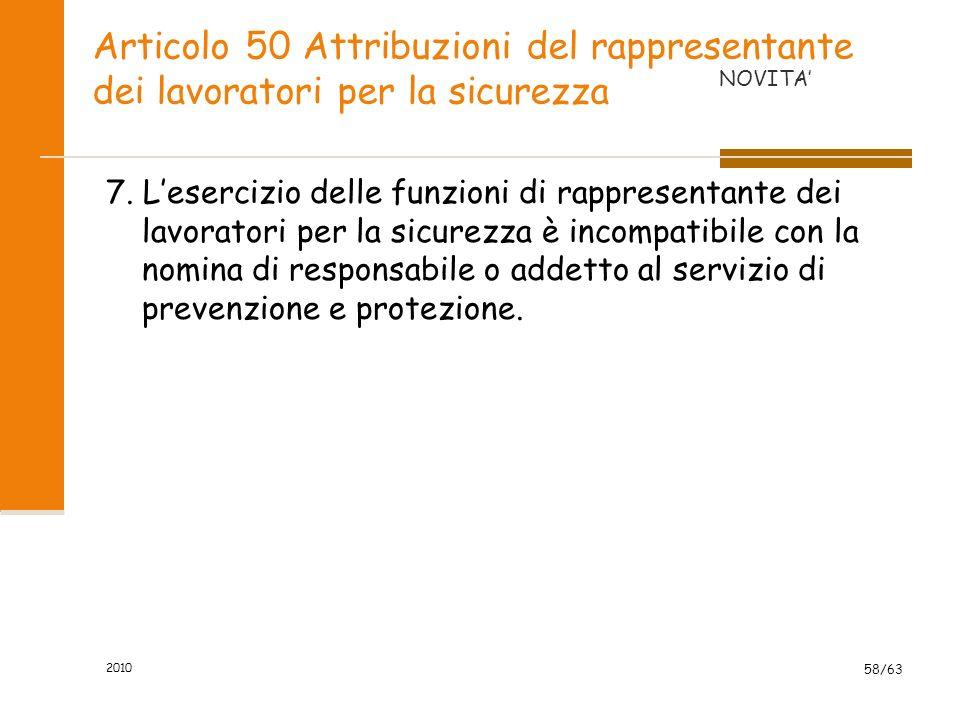 2010 58/63 Articolo 50 Attribuzioni del rappresentante dei lavoratori per la sicurezza 7.