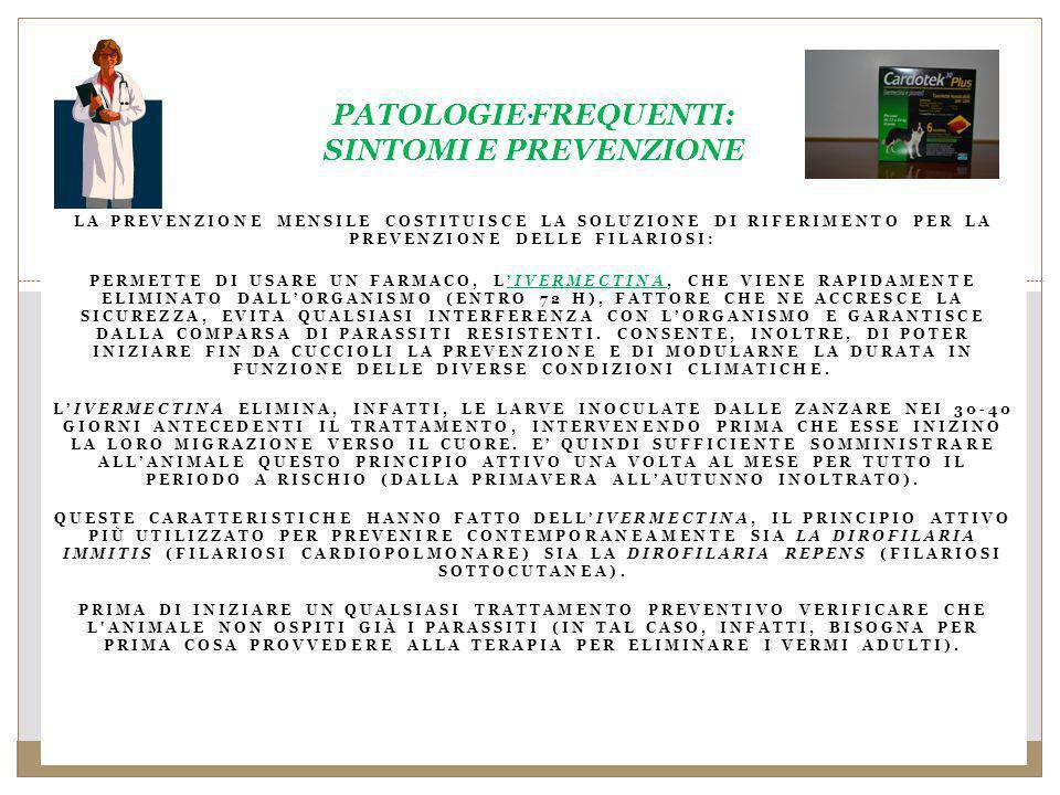 LA PREVENZIONE MENSILE COSTITUISCE LA SOLUZIONE DI RIFERIMENTO PER LA PREVENZIONE DELLE FILARIOSI: PERMETTE DI USARE UN FARMACO, LIVERMECTINA, CHE VIENE RAPIDAMENTE ELIMINATO DALLORGANISMO (ENTRO 72 H), FATTORE CHE NE ACCRESCE LA SICUREZZA, EVITA QUALSIASI INTERFERENZA CON LORGANISMO E GARANTISCE DALLA COMPARSA DI PARASSITI RESISTENTI.