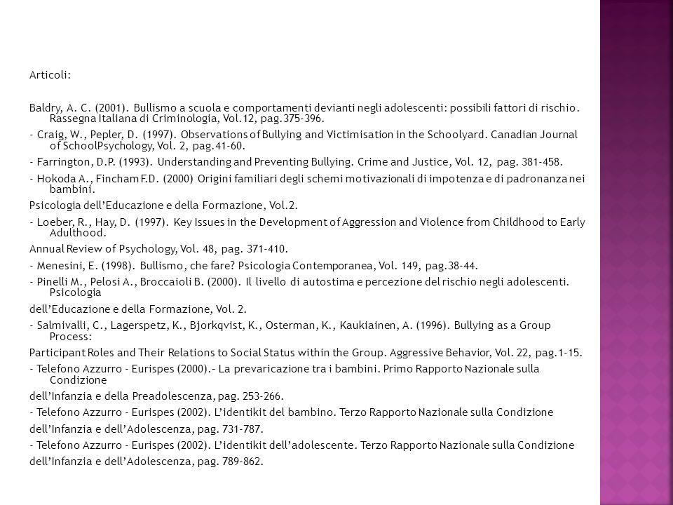 Articoli: Baldry, A. C. (2001). Bullismo a scuola e comportamenti devianti negli adolescenti: possibili fattori di rischio. Rassegna Italiana di Crimi