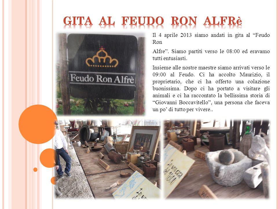 Il 4 aprile 2013 siamo andati in gita al Feudo Ron Alfre.