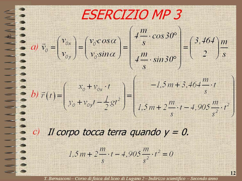 a) ESERCIZIO MP 3 T. Bernasconi – Corso di fisica del liceo di Lugano 2 – Indirizzo scientifico – Secondo anno 12 Il corpo tocca terra quando y = 0.