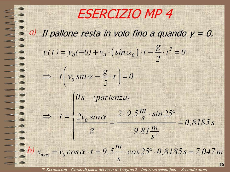 ESERCIZIO MP 4 T. Bernasconi – Corso di fisica del liceo di Lugano 2 – Indirizzo scientifico – Secondo anno 16 Il pallone resta in volo fino a quando