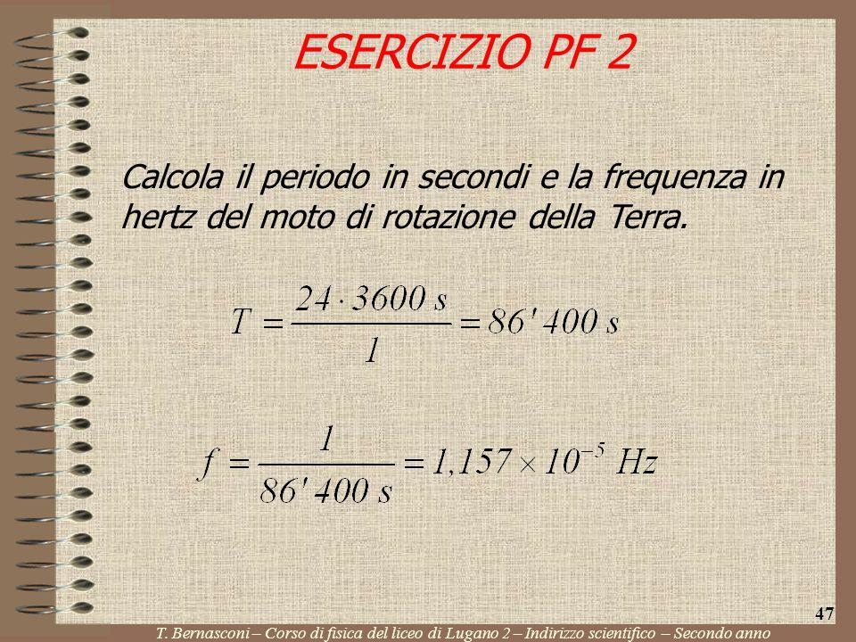 Calcola il periodo in secondi e la frequenza in hertz del moto di rotazione della Terra. T. Bernasconi – Corso di fisica del liceo di Lugano 2 – Indir