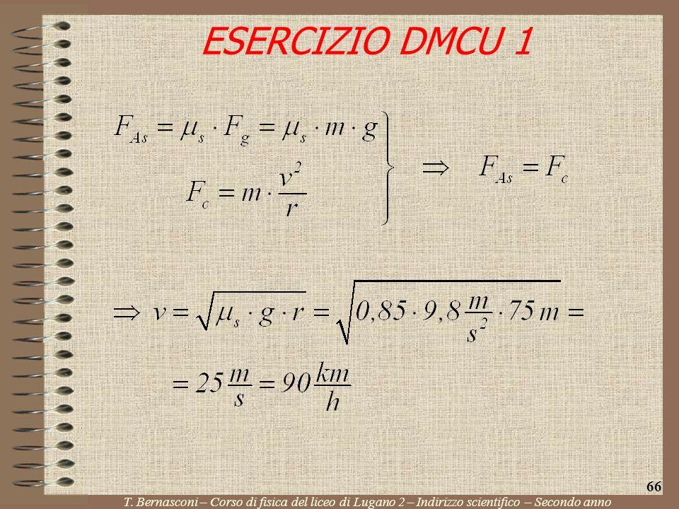 T. Bernasconi – Corso di fisica del liceo di Lugano 2 – Indirizzo scientifico – Secondo anno 66 ESERCIZIO DMCU 1