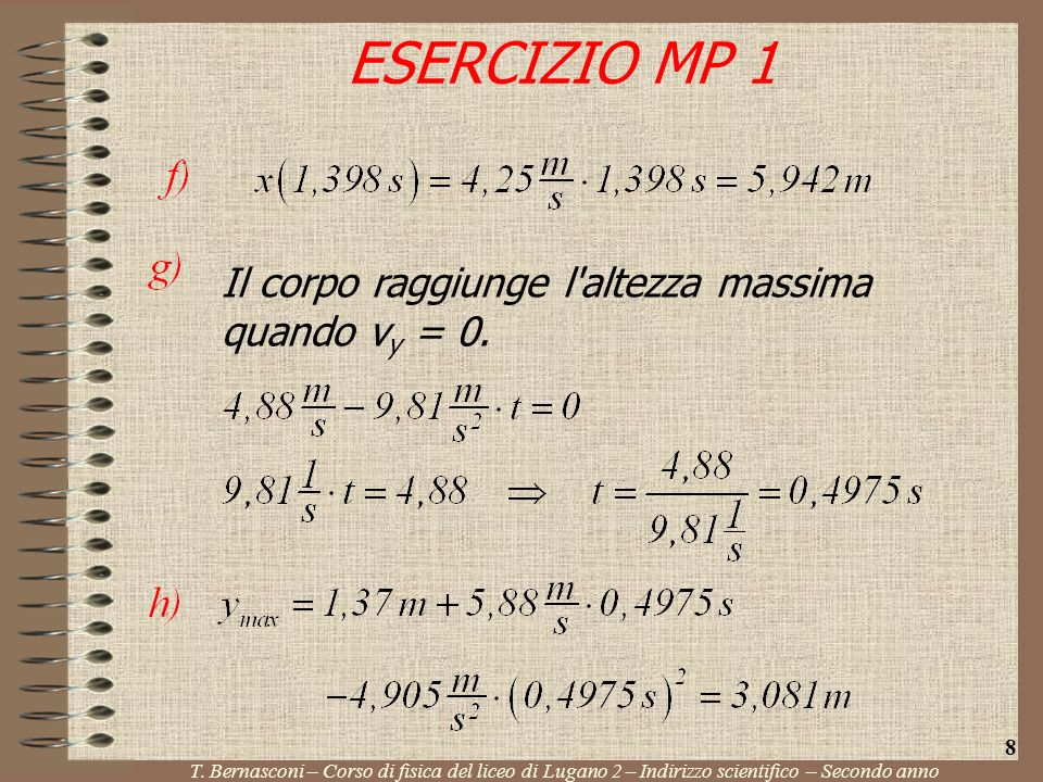 ESERCIZIO MP 1 T. Bernasconi – Corso di fisica del liceo di Lugano 2 – Indirizzo scientifico – Secondo anno 8 Il corpo raggiunge l'altezza massima qua