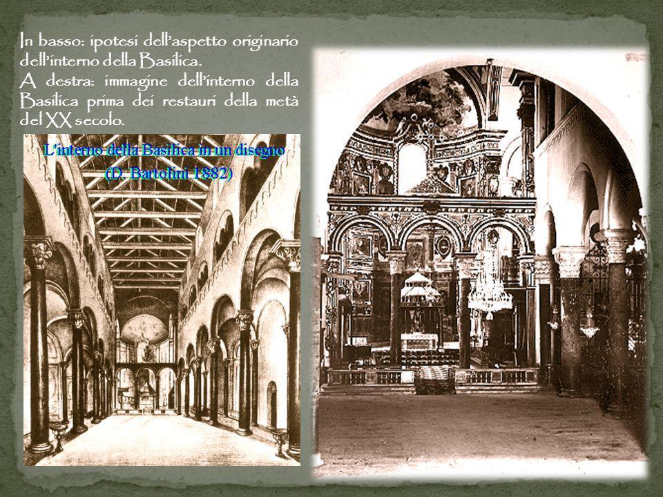 In basso: ipotesi dellaspetto originario dellinterno della Basilica. A destra: immagine dellinterno della Basilica prima dei restauri della metà del X