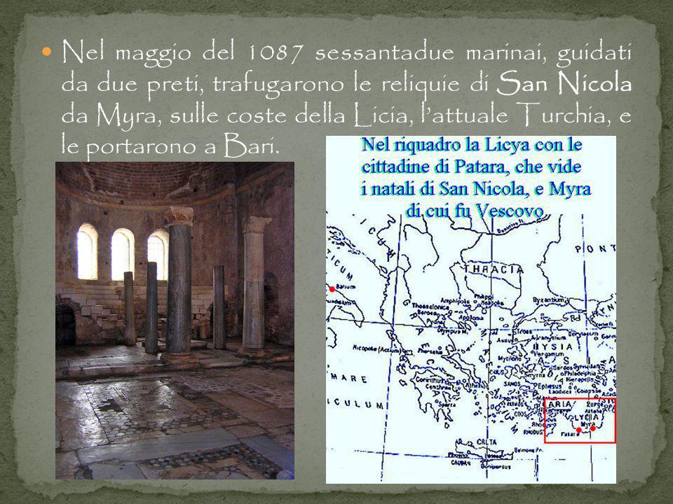 Nel maggio del 1087 sessantadue marinai, guidati da due preti, trafugarono le reliquie di San Nicola da Myra, sulle coste della Licia, lattuale Turchia, e le portarono a Bari.