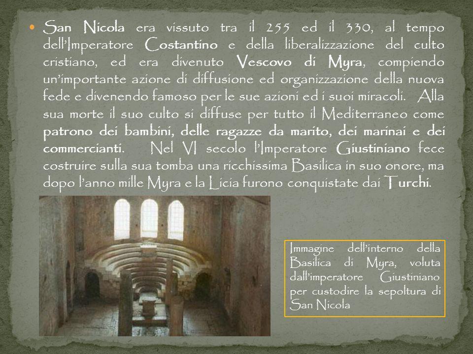 San Nicola era vissuto tra il 255 ed il 330, al tempo dellImperatore Costantino e della liberalizzazione del culto cristiano, ed era divenuto Vescovo