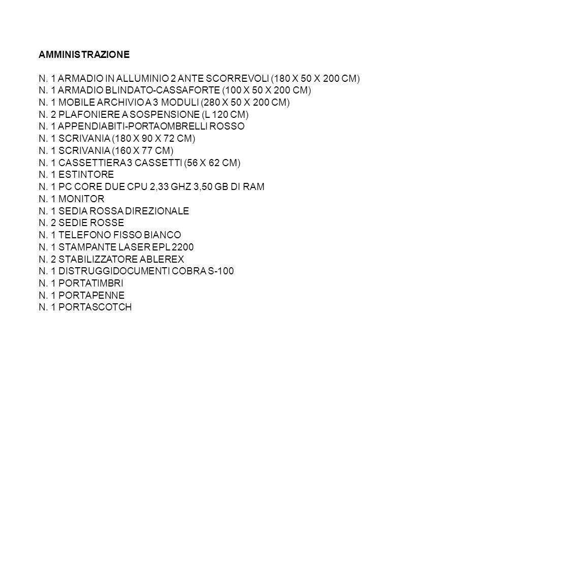 AMMINISTRAZIONE N. 1 ARMADIO IN ALLUMINIO 2 ANTE SCORREVOLI (180 X 50 X 200 CM) N. 1 ARMADIO BLINDATO-CASSAFORTE (100 X 50 X 200 CM) N. 1 MOBILE ARCHI