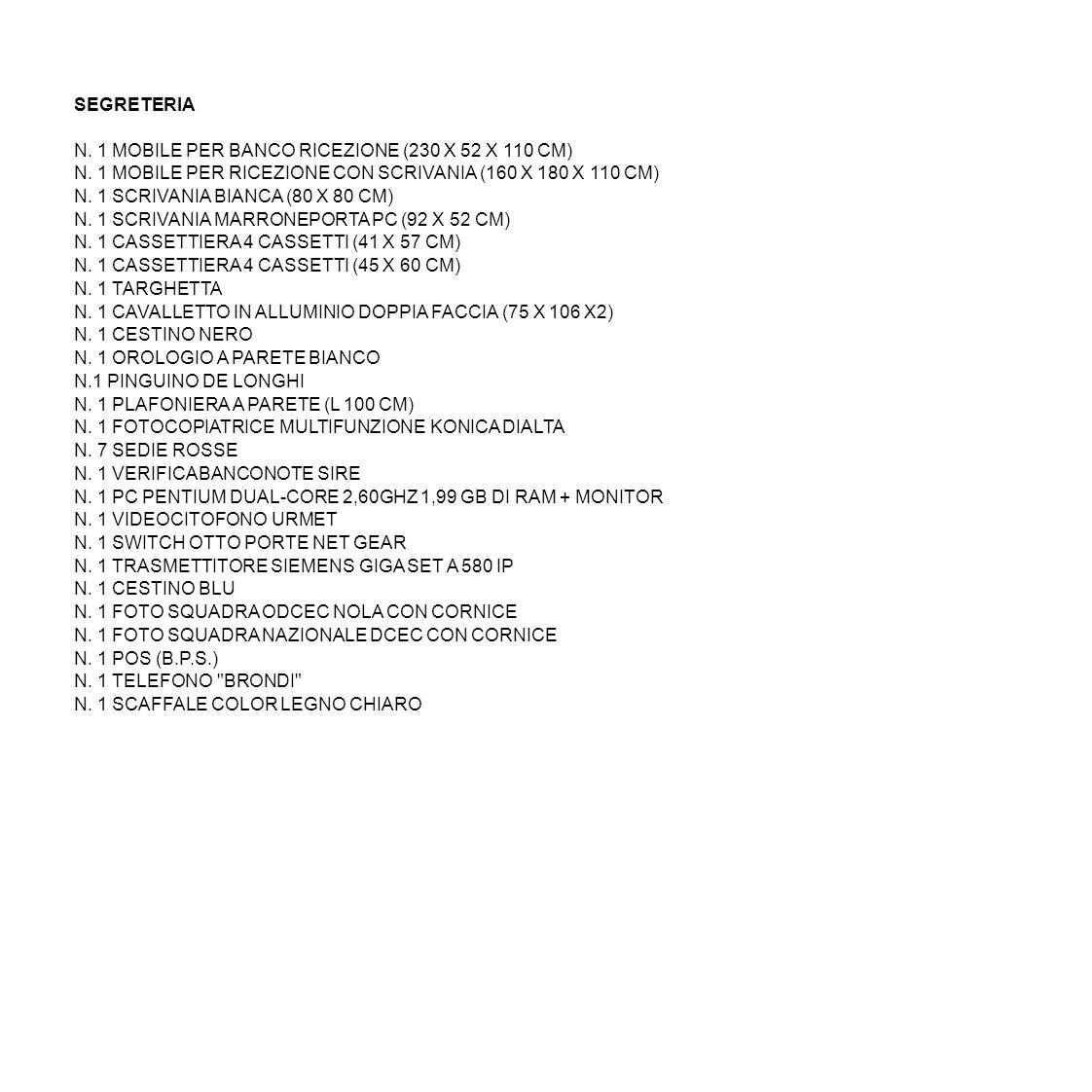 SEGRETERIA N. 1 MOBILE PER BANCO RICEZIONE (230 X 52 X 110 CM) N. 1 MOBILE PER RICEZIONE CON SCRIVANIA (160 X 180 X 110 CM) N. 1 SCRIVANIA BIANCA (80
